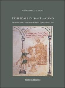 L' Ospedale di San Flaviano. La medicina e la chirurgia di quei secoli bui - Gianfranco Garosi - copertina