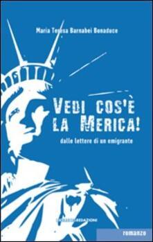 Vedi cos'è la Merica! Dalle lettere di un emigrante - M. Teresa Barnabei Bonaduce - copertina