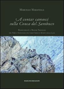 A contar camosci sulla Conca del Sambuco. Biodiversità e buone pratiche nel Parco nazionale del Gran Sasso e monti della Laga - Marcello Maranella - copertina