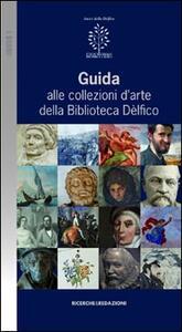 Guida alle collezioni d'arte della biblioteca Dèlfico