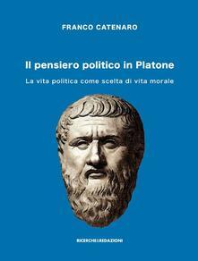 Il pensiero politico in Platone. La vita politica come scelta di vita morale - Franco Catenaro - copertina