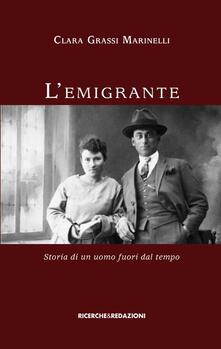 L' emigrante. Storia di un uomo fuori dal tempo - Clara Grassi Marinelli - copertina