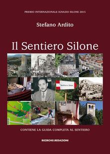 Il sentiero Silone. Contiene la guida completa al sentiero - Stefano Ardito - copertina