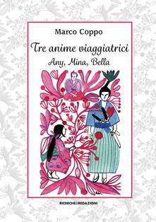 Tre anime viaggiatrici. Any, Mina, Bella - Marco Coppo - copertina