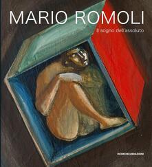 Mario Romoli. Il sogno dell'assoluto. Scritti e opere in ordine sparso - copertina
