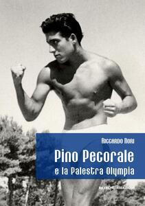 Pino Pecorale e la palestra Olympia. Una storia di sport e di vita a Teramo