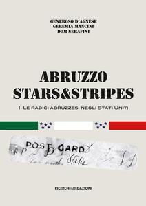 Abruzzo Stars&Stripes. Le radici abruzzesi negli Stati Uniti. Vol. 1