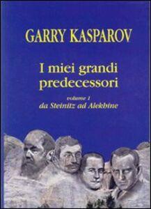 I miei grandi predecessori. Vol. 1: Da Steinitz ad Alekhine.