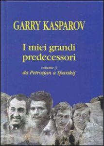 I miei grandi predecessori. Vol. 3: Da Petrosjan a Spasskij.
