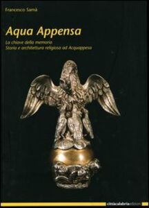 Acqua Appensa. La chiave della memoria. Storia e architettura religiosa ad Acquappesa