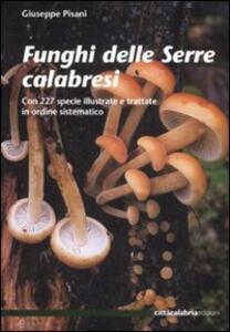 Funghi delle Serre calabresi. Con 227 specie illustrate e trattate in ordine sistematico