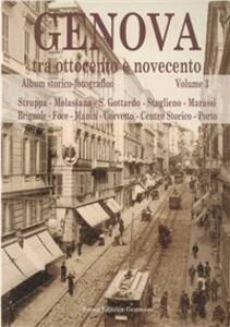 Genova tra Ottocento e Novecento. Album storico-fotografico. Vol. 3