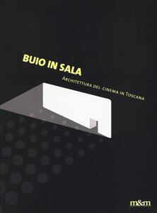 Buio in sala. Architettura del cinema in Toscana. Ediz. a colori