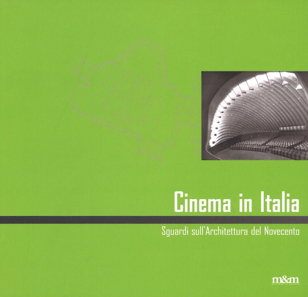 Cinema in Italia. Sguardi sull'architettura del Novecento. Ediz. illustrata