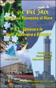 Le vie del sale dal basso Piemonte al mare. Vol. 5: Genova e le valli Polcevera e Bisagno.