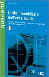 L' atto immobiliare dell'ente locale. Con CD-ROM