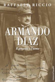 Equilibrifestival.it Armando Diaz. Il generale e l'uomo Image