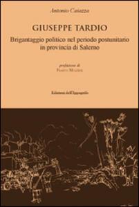 Giuseppe Tardio. Brigantaggio politico nel periodo postunitario in provincia di Salerno