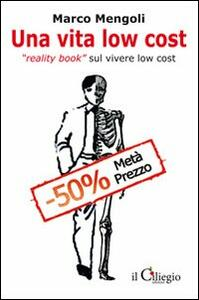 Una vita low cost. Reality book sul vivere low cost - Marco Mengoli - copertina