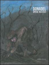 Donadel. Opere recenti. Catalogo della mostra (Stra, 24 giugno - 10 luglio 2011)