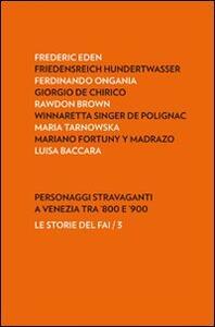 Personaggi stravaganti a Venezia tra '800 e '900