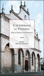 Cattedrale di Vicenza Santa Maria Annunciata. Guida storico artistica