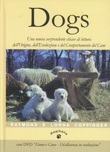 Dogs. Una nuova sorprendente chiave di lettura dellorigine, dellevoluzione e del comportamento del cane. Con DVD.pdf