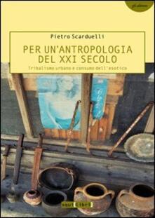 Per un'antropologia del XXI secolo. Tribalismo urbano e consumo dell'esotico