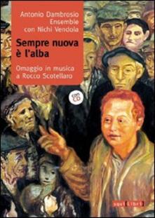 Sempre nuova è lalba. Omaggio in musica a Rocco Scotellaro. Con CD Audio.pdf