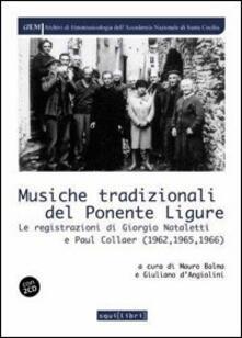 Musiche tradizionali del Ponente ligure. Le registrazioni di Giorgio Nateletti e Paul Collaer 1962, 1965, 1966. Con CD Audio.pdf