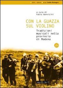 Con la guazza sul violino. Tradizioni musicali nella provincia di Modena. Con CD Audio