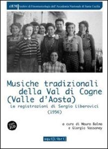 Foto Cover di Musiche tradizionali della Val di Cogne (Valle d'Aosta). Le registrazioni di Sergio Liberovici. Con CD Audio, Libro di Mauro Balma,Giorgio Vossoney, edito da Squilibri