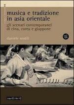 Musica e tradizione in Asia Orientale. Gli scenari contemporanei di Cina, Corea e Giappone. Con CD Audio