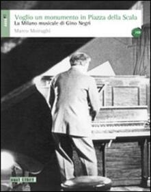 Voglio un monumento in piazza della Scala. La Milano musicale di Gino Negri. Con CD Audio.pdf