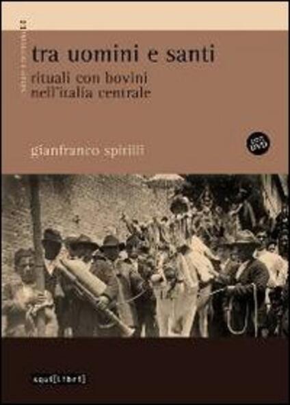 Tra uomini e santi. Rituali con bovini nell'Italia centrale. Con DVD - Gianfranco Spitilli - copertina