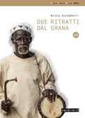 Libro Due ritratti dal Ghana. Con DVD Nicola Scaldaferri