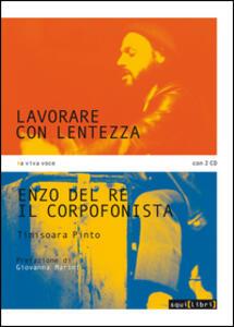 Lavorare con lentezza. Enzo Del Re, il corpofonista. Con 2 CD Audio - Timisoara Pinto - copertina