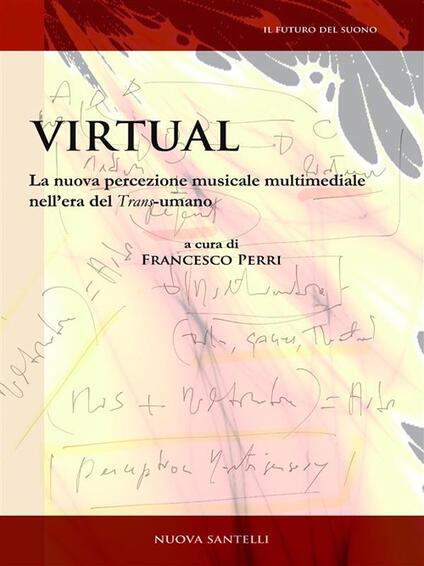 Virtual: la nuova percezione musicale multimediale nell'era del trans-umano - Francesco Perri - ebook