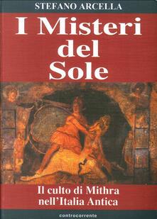 I misteri del sole. Il culto di Mithra nell'Italia antica - Stefano Arcella - copertina
