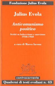 Anticomunismo positivo. Scritti su bolscevismo e marxismo (1938-1968)