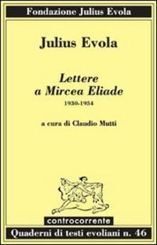 Lettere a Mircea Eliade. 1930-1954 - Julius Evola - copertina