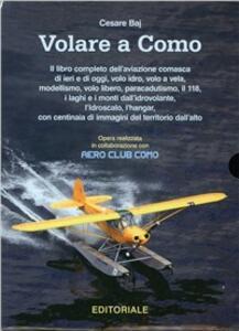 Volare a Como. Il libro completo dell'aviazione comasca di ieri e di oggi, volo idro, volo a vela, modellismo