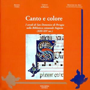 Canto e colore. I corali di San Domenico di Perugia nella biblioteca comunale Augusta (XIII-XIV sec.). Ediz. illustrata