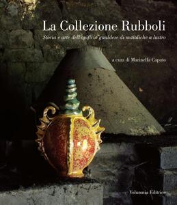 La collezione Rubboli. Storia e arte dell'opificio gualdese di maioliche a lustro