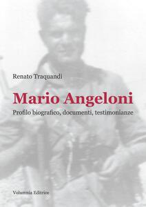 Mario Angeloni. Profilo biografico, documenti, testimonianze