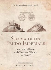 Storia di un feudo imperiale. I marchesi del Monte tra la Toscana e l'Umbria (sec. X-XIX)
