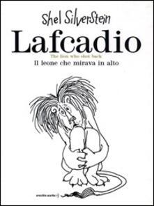 Lafcadio. Il leone che mirava in alto. Ediz. italiana e inglese - Shel Silverstein - copertina
