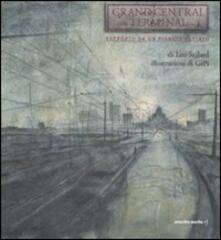 Grand Central Terminal. Rapporto da un pianeta estinto - Leo Szilard,Gipi - copertina