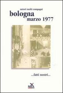 Bologna marzo 1977... Fatti nostri.... Ediz. illustrata - copertina