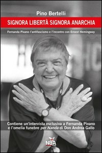 Signora libertà signora anarchia. Fernanda Pivano, l'antifascismo e l'incontro con Ernest Hemingway - Bertelli Pino - wuz.it